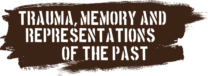 Trauma, Memory and Representations of the Past